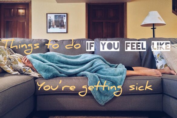 Things To Do If You Feel Like You're Getting Sick